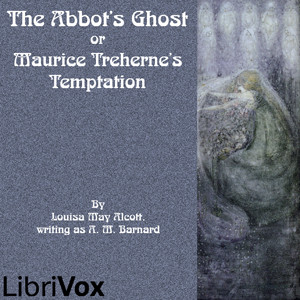Abbot's Ghost or Maurice Treherne's Temp... by Alcott, Louisa May