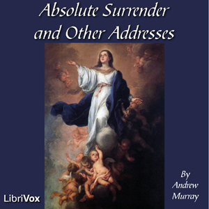 Absolute Surrender and Other Addresses by Murray, Andrew