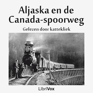 Aljaska (Alaska) en de Canada-spoorweg by Anonymous