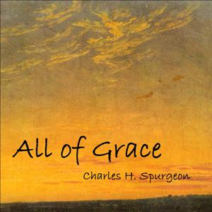 All of Grace by Spurgeon, Charles