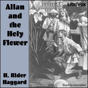 Allan and the Holy Flower by Haggard, H. Rider
