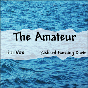 Amateur, The by Davis, Richard Harding