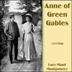 Anne of Green Gables (dramatic reading) by Montgomery, Lucy Maud
