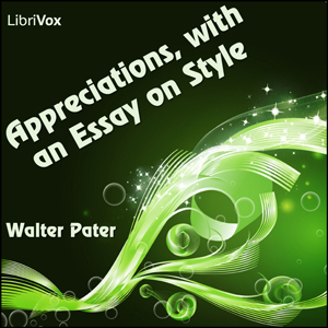 Appreciations, with an Essay on Style by Pater, Walter
