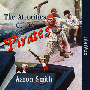 Atrocities of the Pirates, The by Smith, Aaron