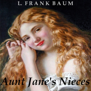 Aunt Jane's Nieces by Baum, L. Frank
