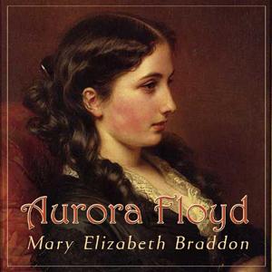 Aurora Floyd by Braddon, Mary Elizabeth