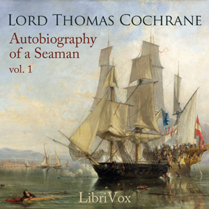 Autobiography of a Seaman, Vol. 1 by Cochrane, Lord Thomas