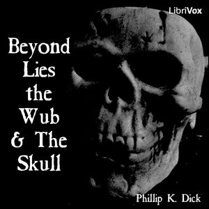 Beyond Lies the Wub & The Skull by Dick, Philip K