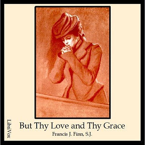 But Thy Love and Thy Grace by Finn, Francis J.