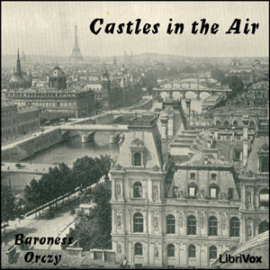 Castles in the Air by Orczy, Emmuska, Baroness