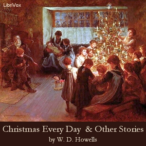 Christmas Every Day and Other Stories To... by Howells, William Dean