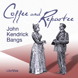 Coffee and Repartee by Bangs, John Kendrick