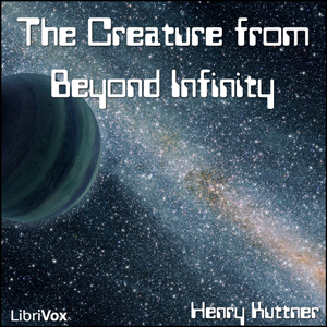 Creature from Beyond Infinity, The by Kuttner, Henry