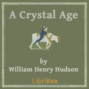 Crystal Age, A by Hudson, William Henry