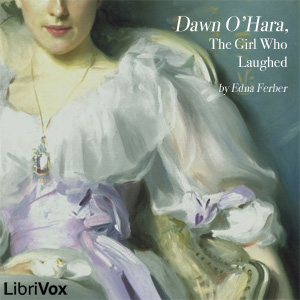 Dawn O'Hara, The Girl Who Laughed by Ferber, Edna