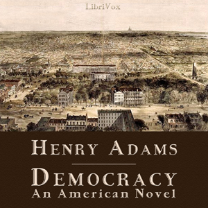 Democracy - An American Novel by Adams, Henry