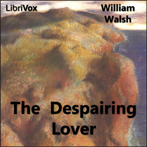 Despairing Lover, The by Walsh, William