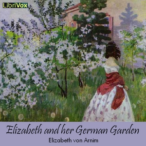 Elizabeth and her German Garden by Arnim, Elizabeth von