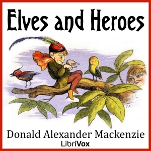 Elves and Heroes by Mackenzie, Donald Alexander
