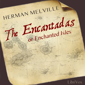 Encantadas Or Enchanted Isles, The by Melville, Herman