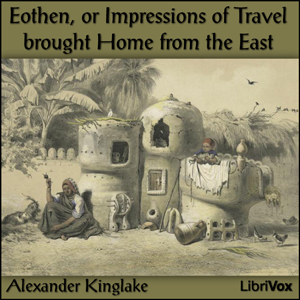 Eothen, or Impressions of Travel brought... by Kinglake, Alexander William