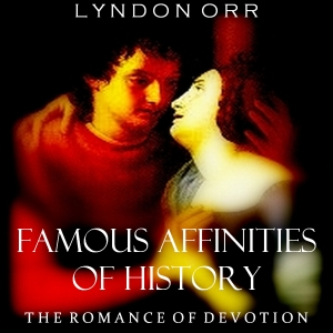 Famous Affinities of History: The Romanc... by Orr, Lyndon