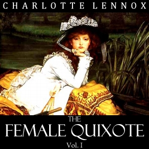 Female Quixote, The, Volume I by Lennox, Charlotte