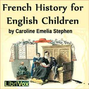 French History for English Children by Stephen, Caroline Emelia
