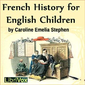 French History for English Children by Stephen, Caroline Emelia