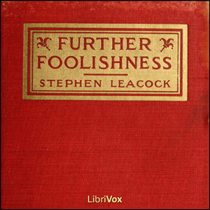 Further Foolishness by Leacock, Stephen