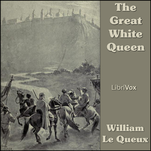 Great White Queen, The by Le Queux, William