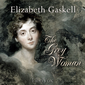 Grey Woman, The by Gaskell, Elizabeth Cleghorn