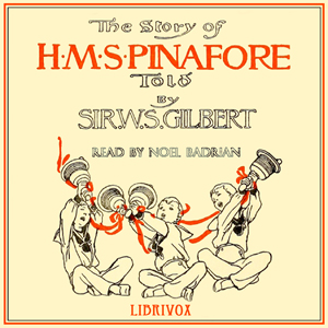 Story of H.M.S. Pinafore, The by Gilbert, W. S.
