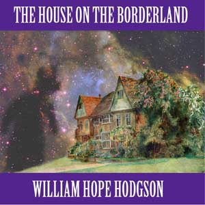House on the Borderland, The by Hodgson, William Hope