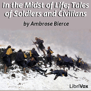 In the Midst of Life; Tales of Soldiers ... by Bierce, Ambrose