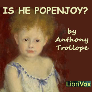 Is He Popenjoy ? by Trollope, Anthony