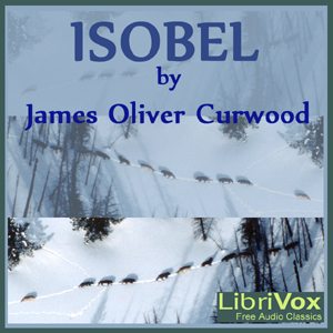 Isobel by Curwood, James Oliver