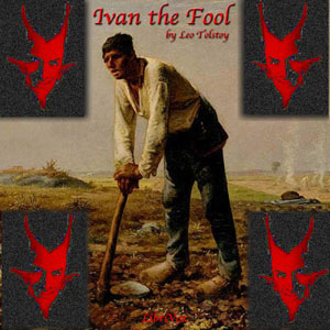 Ivan the Fool by Tolstoy, Leo