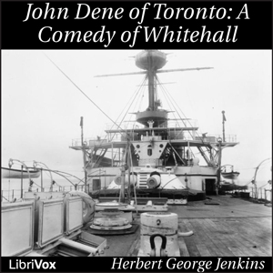 John Dene of Toronto; a Comedy of Whiteh... by Jenkins, Herbert George