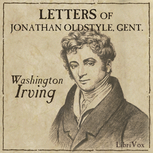 Letters of Jonathan Oldstyle, Gent. by Irving, Washington