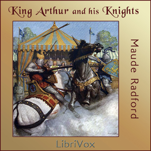 King Arthur and His Knights by Radford, Maude L.