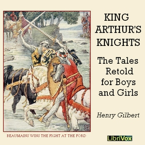 King Arthur's Knights: The Tales Retold ... by Gilbert, Henry