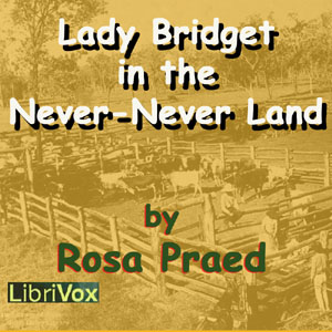 Lady Bridget in the Never-Never Land by Praed, Rosa Campbell
