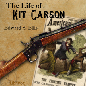 Life of Kit Carson, The by Ellis, Edward S.