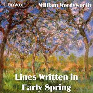 Lines Written in Early Spring by Wordsworth, William