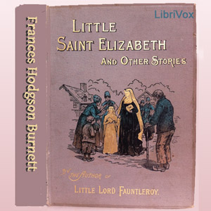 Little Saint Elizabeth and Other Stories by Burnett, Frances Hodgson