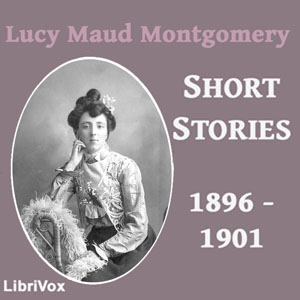 Lucy Maud Montgomery Short Stories, 1896... by Montgomery, Lucy Maud