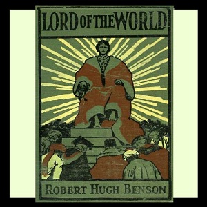 Lord of the World by Benson, Robert Hugh