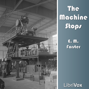 Machine Stops, The by Forster, E. M.